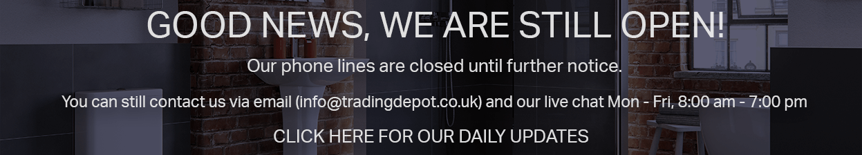 Good News, WE ARE STILL OPEN! Our phone lines are closed until further notice.You can still contact us via email (info@tradingdepot.co.uk) and our live chat Mon - Fri, 8:00 am - 7:00 pm Click Here for our daily updates