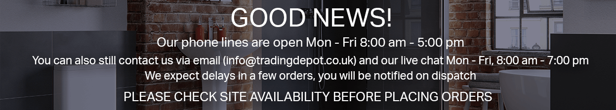 Good News, Our phone lines are open Mon - Fri 8:00 am - 5:00 pm. You can also still contact us via email (info@tradingdepot.co.uk) and our live chat Mon - Fri, 8:00 am - 7:00 pm. We expect delays on a few orders, you will be notified on dispatch. Please check site availability before placing orders